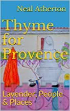 Thyme for Provence: Lavender, People & Places (Travels in France Book 2)