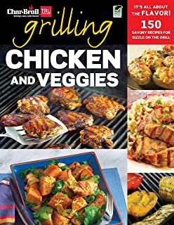 Char-Broil Grilling Chicken & Veggies (Creative Homeowner) 150 Delicious, Easy-to-Follow Recipes to Grill, BBQ, and Smoke Chicken, Vegetables, Sides, & Desserts, with Over 150 Color Photographs