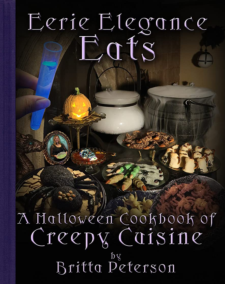 制限する立法長くするEerie Elegance Eats: A Halloween Cookbook of Creepy Cuisine (English Edition)