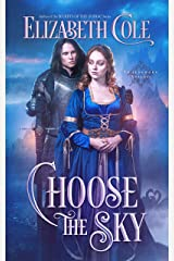 Choose the Sky: A Medieval Romance (Swordsworn Knights Book 2) Kindle Edition
