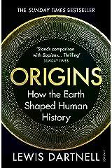 Origins: How the Earth Shaped Human History Kindle Edition