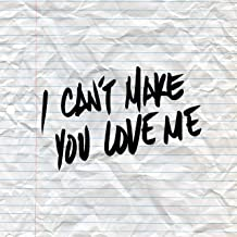 I Can`t Make You Love Me