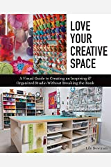 Love Your Creative Space: A Visual Guide to Creating an Inspiring & Organized Studio Without Breaking the Bank Kindle Edition