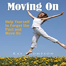 Moving On: Help Yourself to Forget the Past and Move On