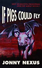 If Pigs Could Fly (West Kensington Paranormal Detective Agency Book 1)