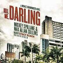 Kill Me, Darling: A Mike Hammer Novel