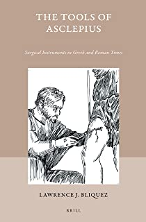 The Tools of Asclepius: Surgical Instruments in Greek and Roman Times (Studies in Ancient Medicine) (English and Ancient Greek Edition)