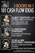 101 Cash Flow Ideas: 55 Best Strategies with Little to No Investment to Create Passive Income - 21 to Protect and Increase Your Capital - 25 to Earn Work-from-Home Income or Create Your Own Business