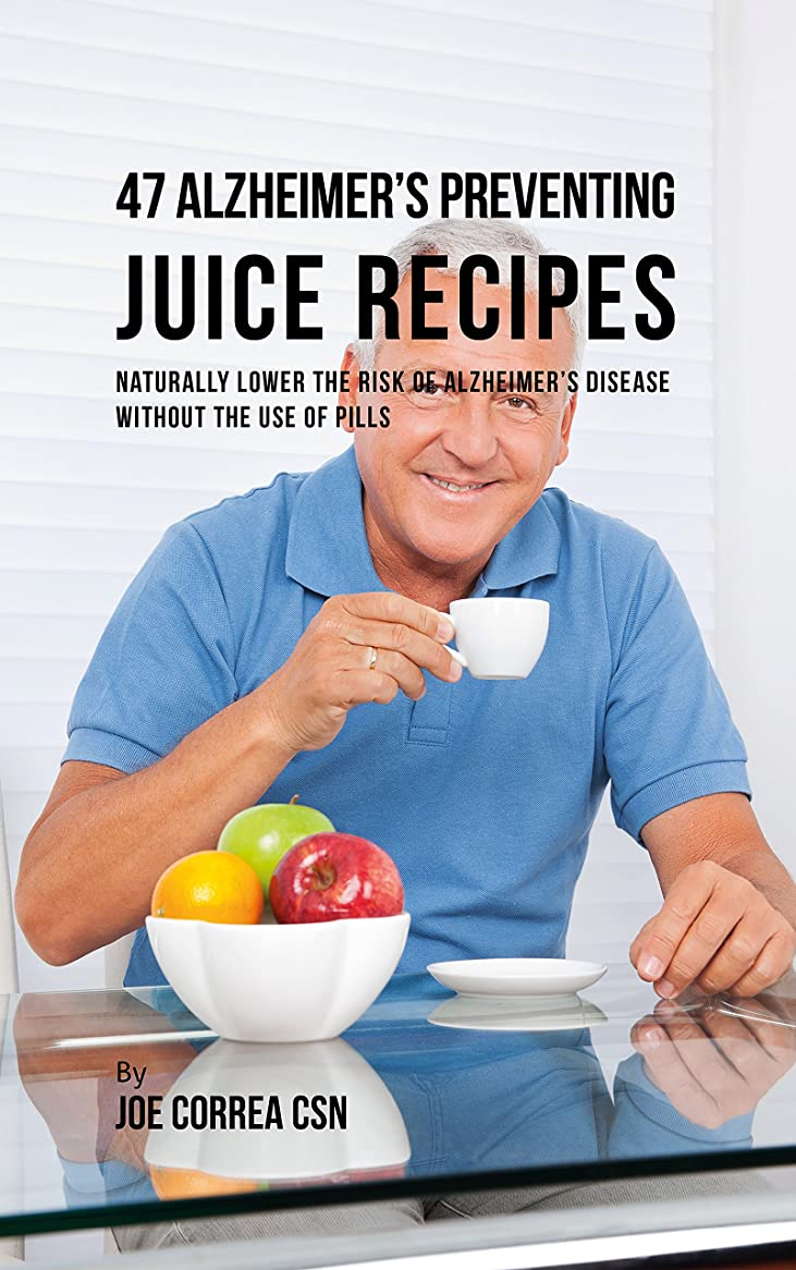 47 Alzheimer's Preventing Juice Recipes: Naturally Lower the Risk of Alzheimer's disease without the use of Pills (English Edition)