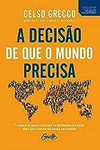 A decisão de que o mundo precisa: 7 caminhos para você sair da indiferença e fazer algo pelo futuro da nossa sociedade (Portuguese Edition)