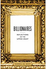 Billionaires: Reflections on the Upper Crust Kindle Edition