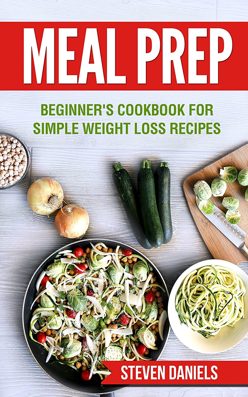 Meal Prep: Beginner's Cookbook for Simple Weight Loss Recipes (Weight Loss, Low Carb, Meal Plan, Clean Eating, Cookbook) (English Edition)