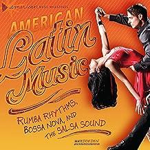 American Latin Music: Rumba Rhythms, Bossa Nova, and the Salsa Sound (American Music Milestones) (English Edition)