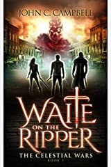 Waite on the Ripper: Jack The Ripper Is Back And Way More Deadly (The Celestial Wars Book 1) Kindle Edition