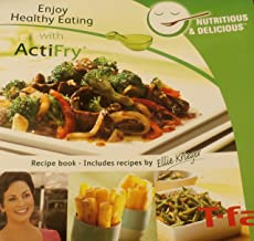 Enjoy Healthy Eating with ActiFry; Recipe Book/Includes Recipes by Ellie Krieger [T-Fal]