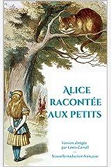 Alice racontée aux petits: Version simplifiée d'Alice au pays des merveilles, adaptée par son auteur Lewis Carroll Format Kindle