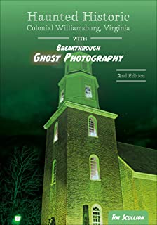 Haunted Historic Colonial Williamsburg, Virginia: With Breakthrough Ghost Photography