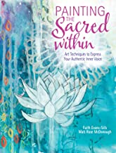 Painting the Sacred Within: Art Techniques to Express Your Authentic Inner Voice