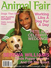 Animal Fair A Lifestyle Magazine For Animal Lovers HEALTH/FITNESS ISSUE Pets & Celebrity Weddings SERENA WILLIAMS: FINDS PUPPY LOVE ON AND OFF THE COURT Dogs That Surf