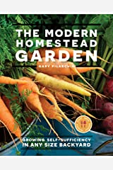 The Modern Homestead Garden: Growing Self-sufficiency in Any Size Backyard Kindle Edition