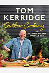 Tom Kerridge's Outdoor Cooking: The ultimate modern barbecue bible Kindle Edition