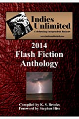 Indies Unlimited's 2014 Flash Fiction Anthology (Indies Unlimited Flash Fiction Anthology) Kindle Edition
