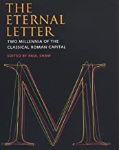 The Eternal Letter: Two Millennia of the Classical Roman Capital (Codex Studies in Letterforms)
