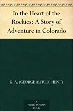 In the Heart of the Rockies: A Story of Adventure in Colorado