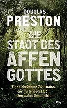 Die Stadt des Affengottes: Eine unbekannte Zivilisation, ein mysteriöser Fluch, eine wahre Geschichte (German Edition)