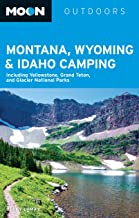 Moon Montana, Wyoming & Idaho Camping: Including Yellowstone, Grand Teton, and Glacier National Parks (Moon Outdoors)