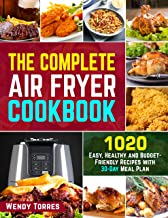 The Complete Air Fryer Cookbook: 1020 Easy, Healthy and Budget-Friendly Recipes with 30-Day Meal Plan