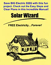 The Solar Wizard: FREE Electricity...Forever! - Let Sun do the Work!