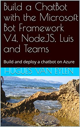 Build a ChatBot with the Microsoft Bot Framework V4, NodeJS, Luis and Teams: Build and deploy a chatbot on Azure (English Edition)