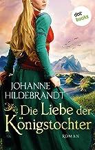 Die Liebe der Königstochter: Die Königstochter-Saga - Band 1 (German Edition)