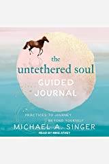The Untethered Soul Guided Journal: Practices to Journey Beyond Yourself Audible Audiobook
