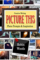 Picture This: Creative Writing Photo Prompts & Inspiration (Prompt Me Series) Kindle Edition