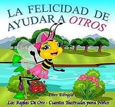 La Felicidad De Ayudar A Otros: Las Reglas De Oro Libro #1 (Spanish Edition)