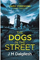 The Dogs in the Street (The Dark Yorkshire Crime Thrillers Book 3) Kindle Edition