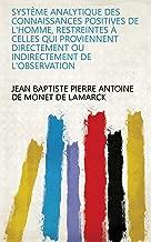 Système analytique des connaissances positives de l'homme, restreintes à celles qui proviennent directement ou indirectement de l'observation (French Edition)