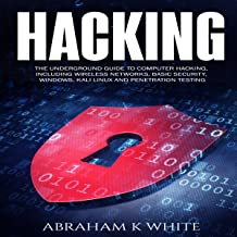 Hacking: The Underground Guide to Computer Hacking, Including Wireless Networks, Security, Windows, Kali Linux, and Penetration Testing