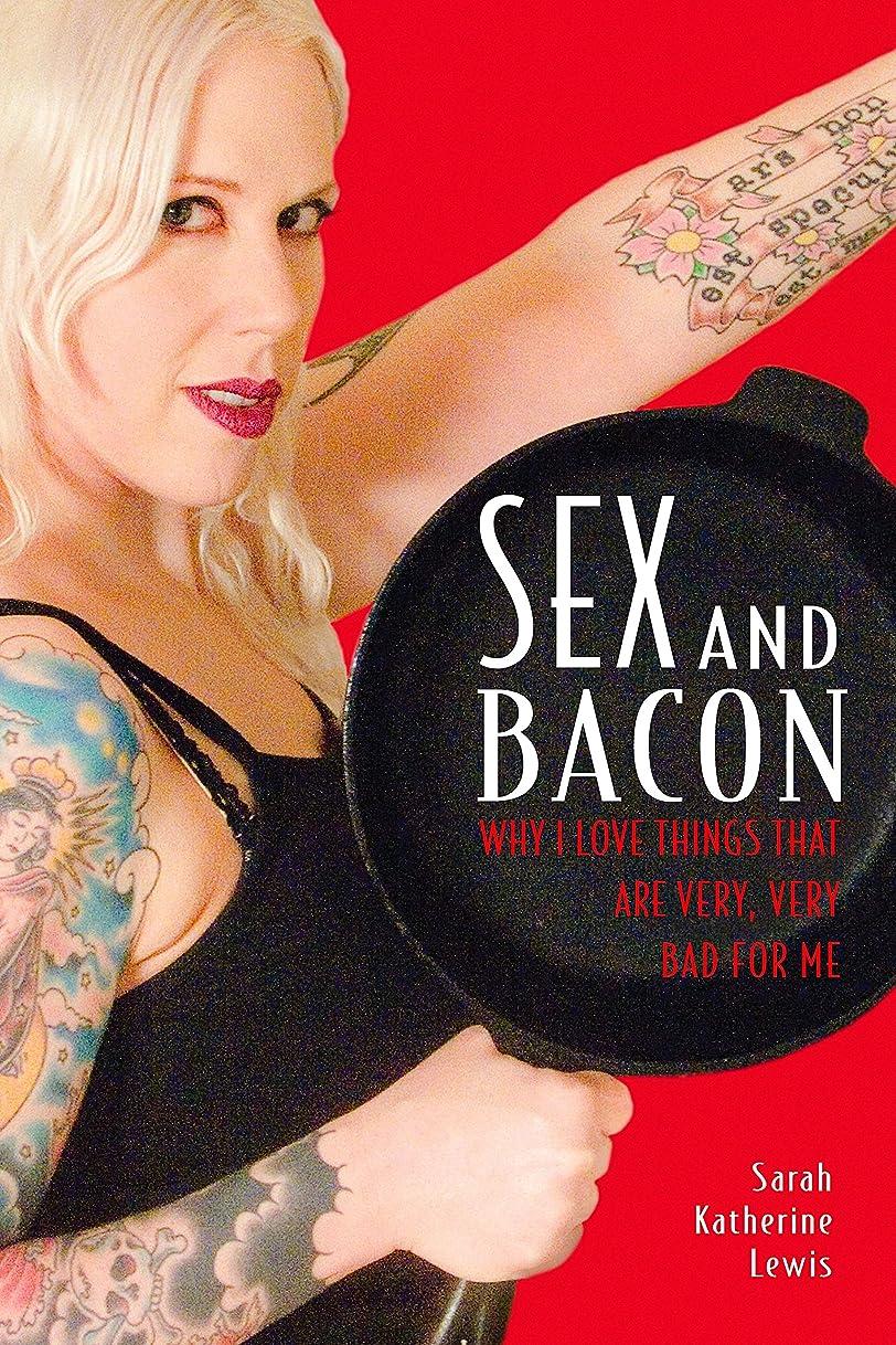 カバー恨み分離Sex and Bacon: Why I Love Things That Are Very, Very Bad for Me (English Edition)