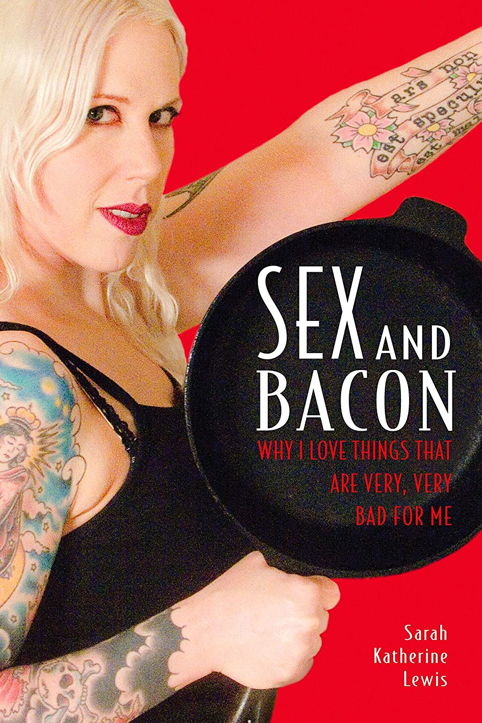 指令芸術的降臨Sex and Bacon: Why I Love Things That Are Very, Very Bad for Me (English Edition)