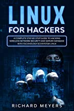 Linux for Hackers: A Complete Step-by-Step Guide to Hacking Wireless Network Security and Server Database with Technology Ecosystem Linux