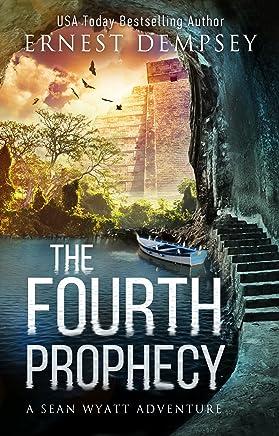 The Fourth Prophecy: A Sean Wyatt Archaeological Thriller (Sean Wyatt Adventure Book 14)