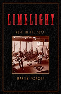 Limelight: Rush in the '80s (Rush Across the Decades Book 2)