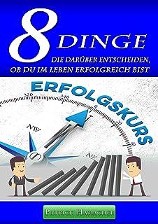 """""""8 DINGE"""" die darüber entscheiden, ob Du im Leben erfolgreich bist (German Edition)"""