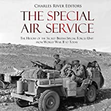 The Special Air Service: The History of the Secret British Special Forces Unit from World War II to Today