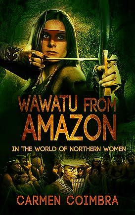 WAWATU FROM AMAZON: IN THE WORLD OF NORTHERN WOMEN (2) (English Edition)