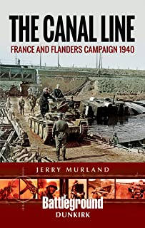 The Canal Line 1940: The Dunkirk Campaign