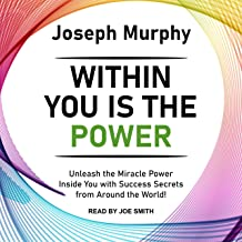 Within You Is the Power: Unleash the Miracle Power Inside You with Success Secrets from Around the World!: Joseph Murphy L...